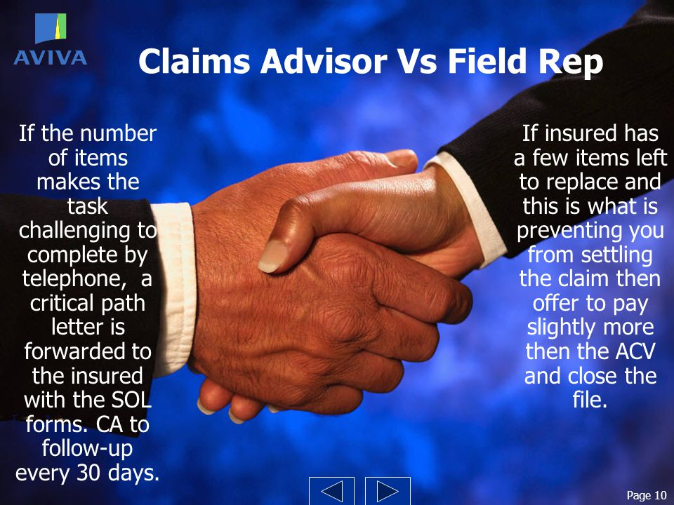 Claims Advisor Vs Field Rep If insured has a few items left to replace and this is what is preventing you from settling the claim then offer to pay sl