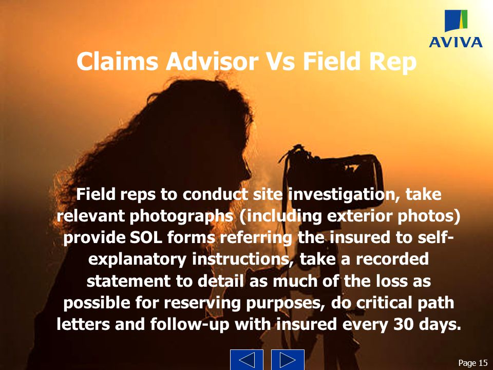 Claims Advisor Vs Field Rep Field reps to conduct site investigation, take relevant photographs (including exterior photos) provide SOL forms referrin