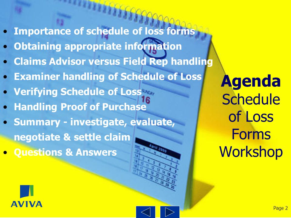 Agenda Schedule of Loss Forms Workshop Importance of schedule of loss forms Obtaining appropriate information Claims Advisor versus Field Rep handling