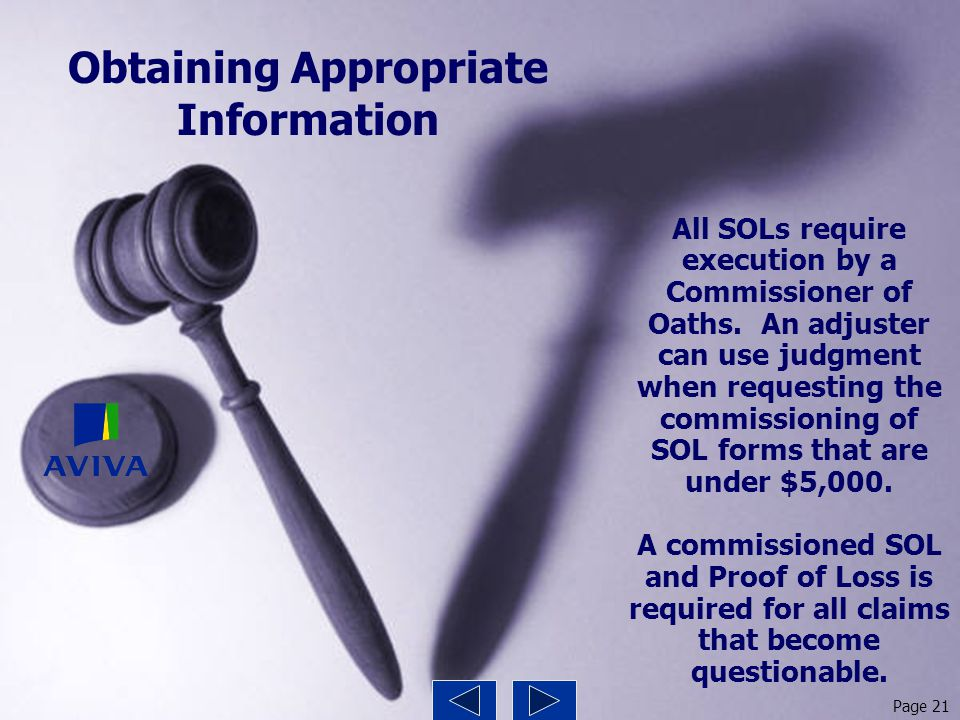 Obtaining Appropriate Information All SOLs require execution by a Commissioner of Oaths. An adjuster can use judgment when requesting the commissionin