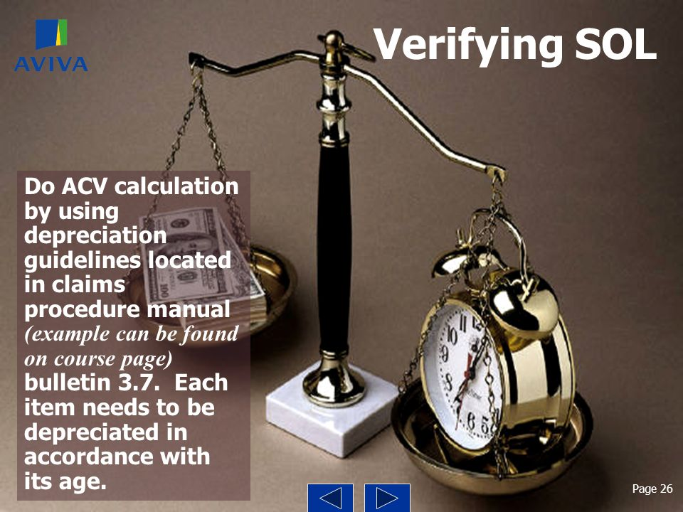 Verifying SOL Do ACV calculation by using depreciation guidelines located in claims procedure manual (example can be found on course page) bulletin 3.