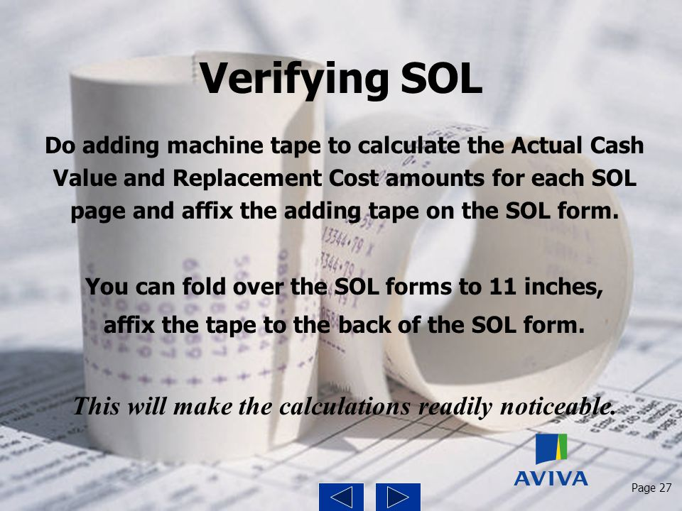 Verifying SOL Do adding machine tape to calculate the Actual Cash Value and Replacement Cost amounts for each SOL page and affix the adding tape on th