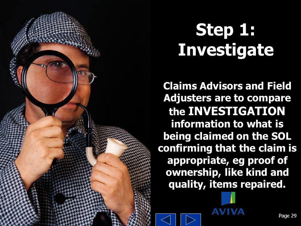 Step 1: Investigate Claims Advisors and Field Adjusters are to compare the INVESTIGATION information to what is being claimed on the SOL confirming th