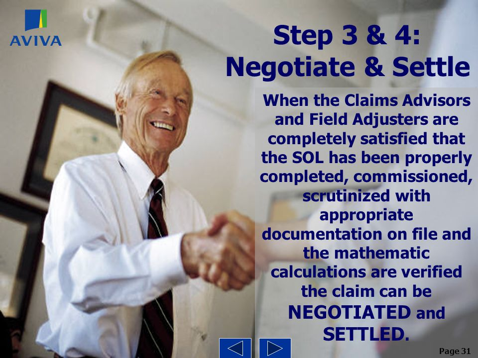 Step 3 & 4: Negotiate & Settle When the Claims Advisors and Field Adjusters are completely satisfied that the SOL has been properly completed, commiss