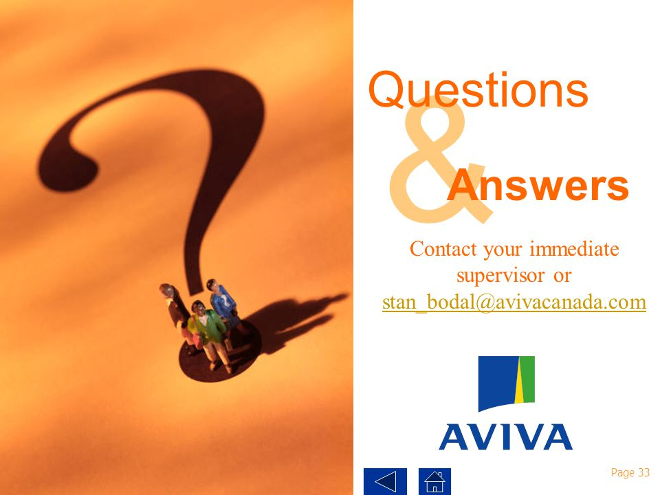 & Questions Answers Contact your immediate supervisor or stan_bodal@avivacanada.com Page 33
