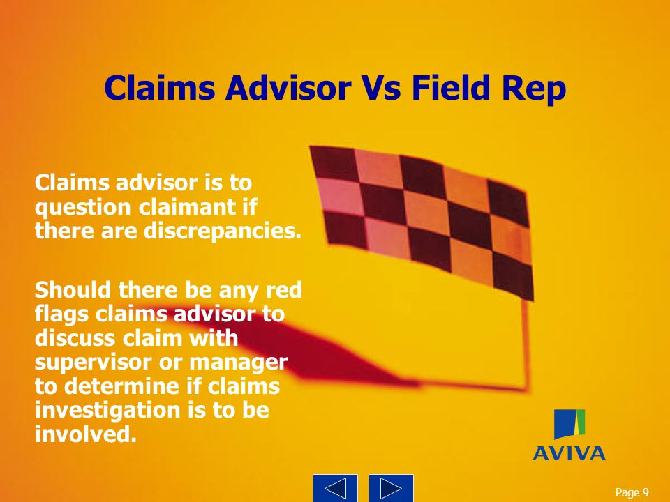 Claims Advisor Vs Field Rep Claims advisor is to question claimant if there are discrepancies. Should there be any red flags claims advisor to discuss