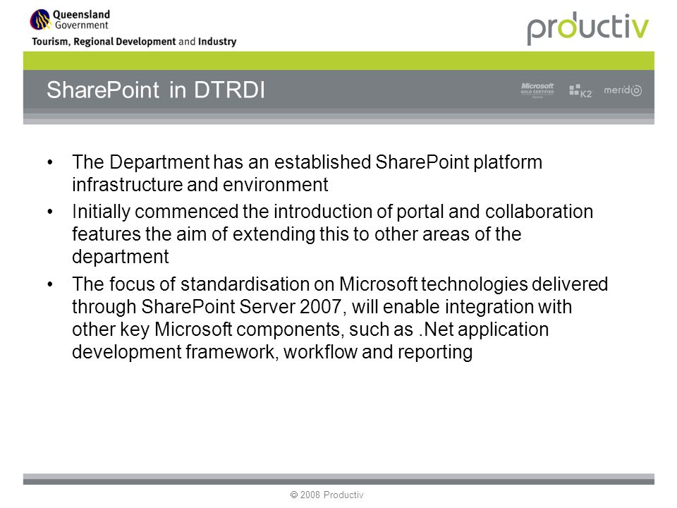 Michael Keates Strong consideration and support for SharePoint Server 2007 as the front end to all our major business applications which are developed under our own.Net framework 2008 Productiv