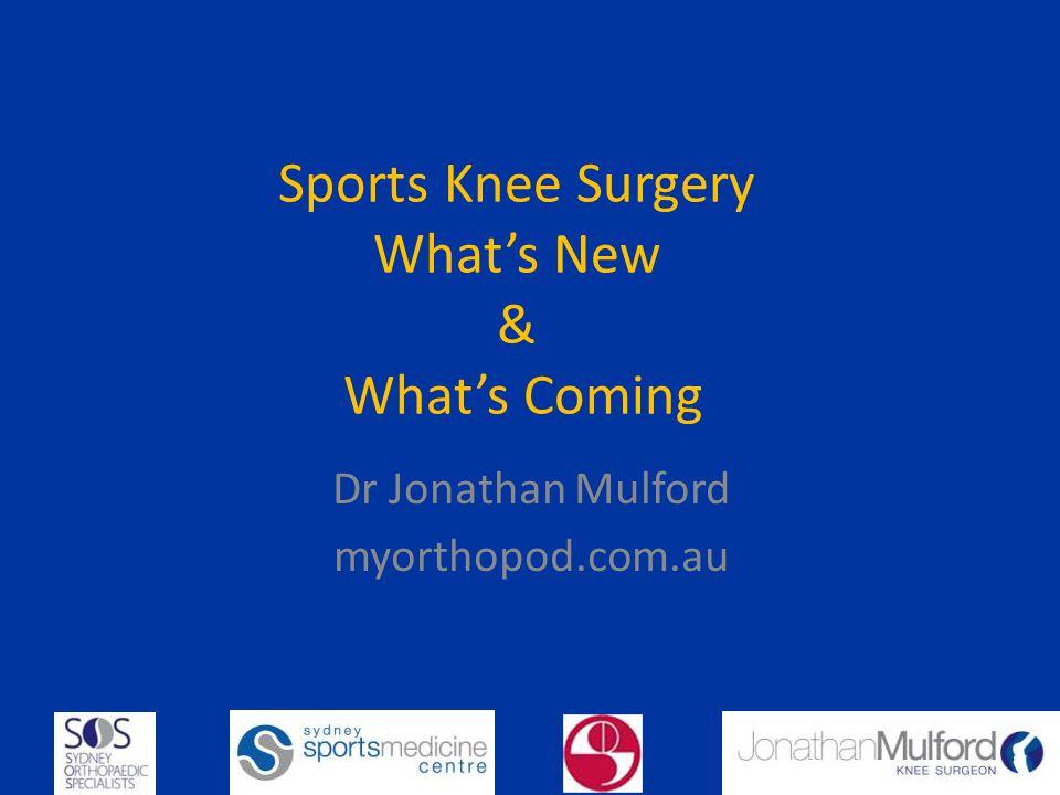 Sports Knee Surgery Whats New & Whats Coming Dr Jonathan Mulford myorthopod.com.au