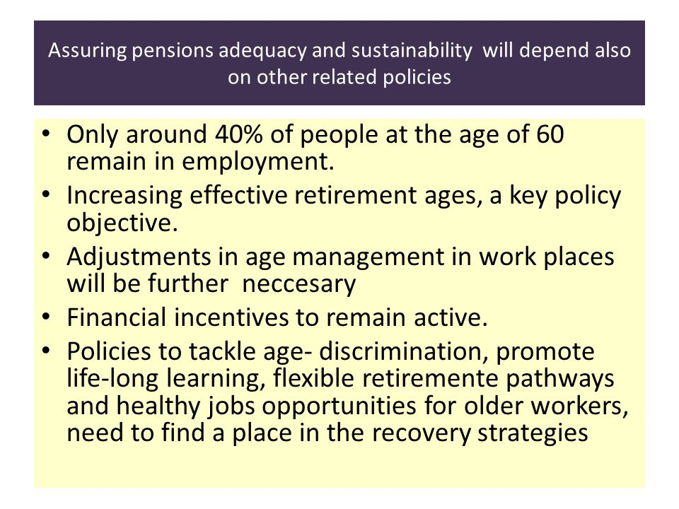 Assuring pensions adequacy and sustainability will depend also on other related policies Only around 40% of people at the age of 60 remain in employme