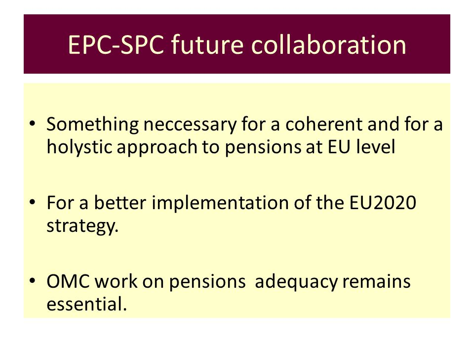 EPC-SPC future collaboration Something neccessary for a coherent and for a holystic approach to pensions at EU level For a better implementation of th