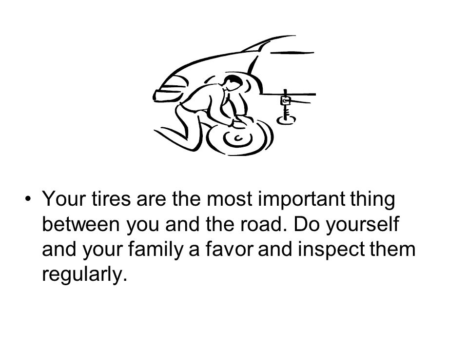 Your tires are the most important thing between you and the road.