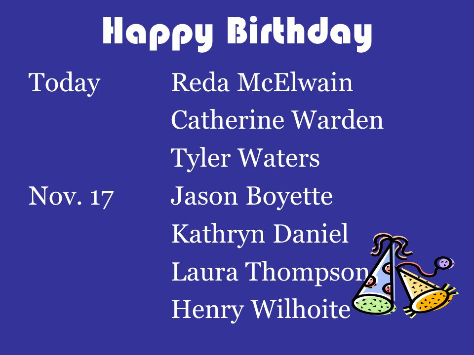 Happy Birthday TodayReda McElwain Catherine Warden Tyler Waters Nov.