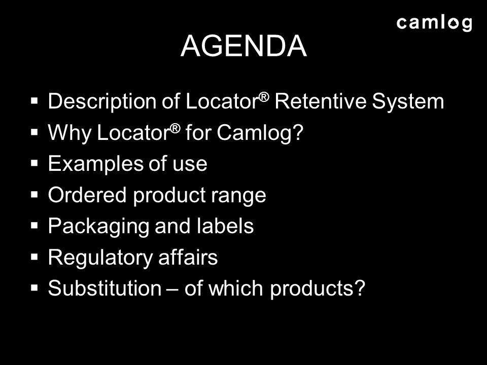 AGENDA Description of Locator ® Retentive System Why Locator ® for Camlog.