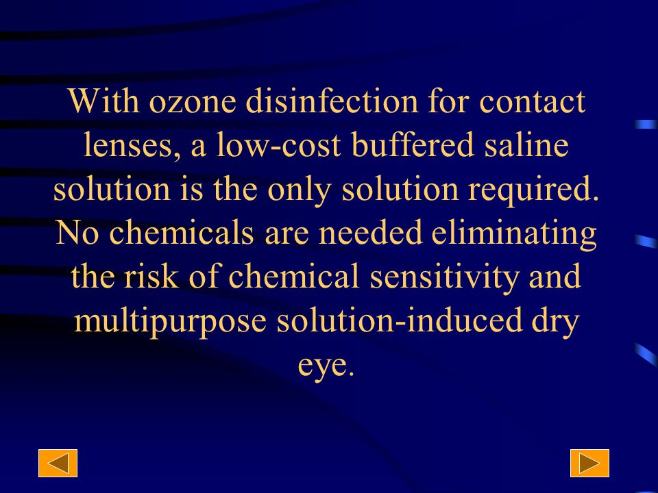 With ozone disinfection for contact lenses, a low-cost buffered saline solution is the only solution required.