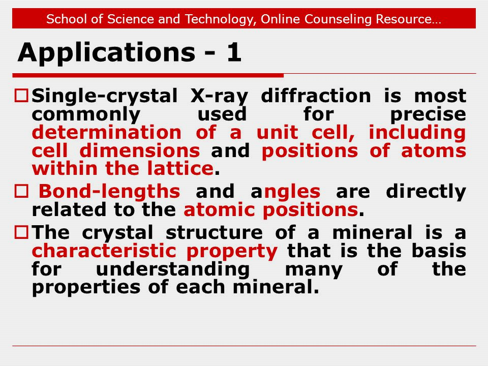 School of Science and Technology, Online Counseling Resource… Applications - 1 Single-crystal X-ray diffraction is most commonly used for precise dete