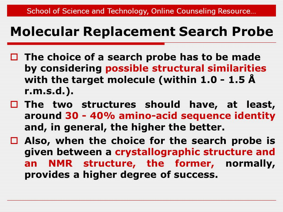 School of Science and Technology, Online Counseling Resource… Molecular Replacement Search Probe The choice of a search probe has to be made by consid