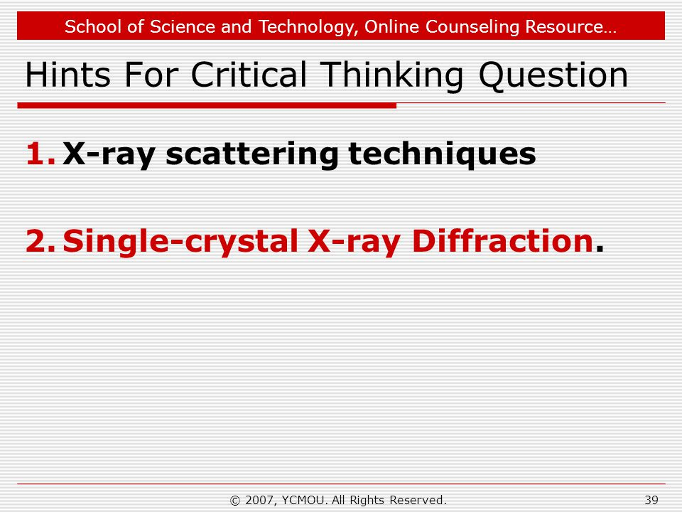 School of Science and Technology, Online Counseling Resource… Hints For Critical Thinking Question 1.X-ray scattering techniques 2.Single-crystal X-ra