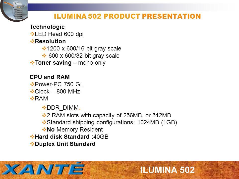 ILUMINA 502 PRODUCT PRESENTATION Technologie LED Head 600 dpi Resolution 1200 x 600/16 bit gray scale 600 x 600/32 bit gray scale Toner saving – mono