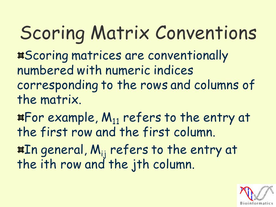 Scoring Matrix Conventions Scoring matrices are conventionally numbered with numeric indices corresponding to the rows and columns of the matrix.