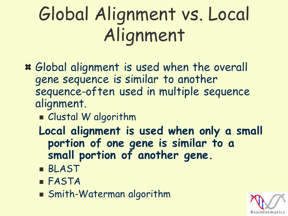 Global Alignment vs. Local Alignment Global alignment is used when the overall gene sequence is similar to another sequence-often used in multiple seq