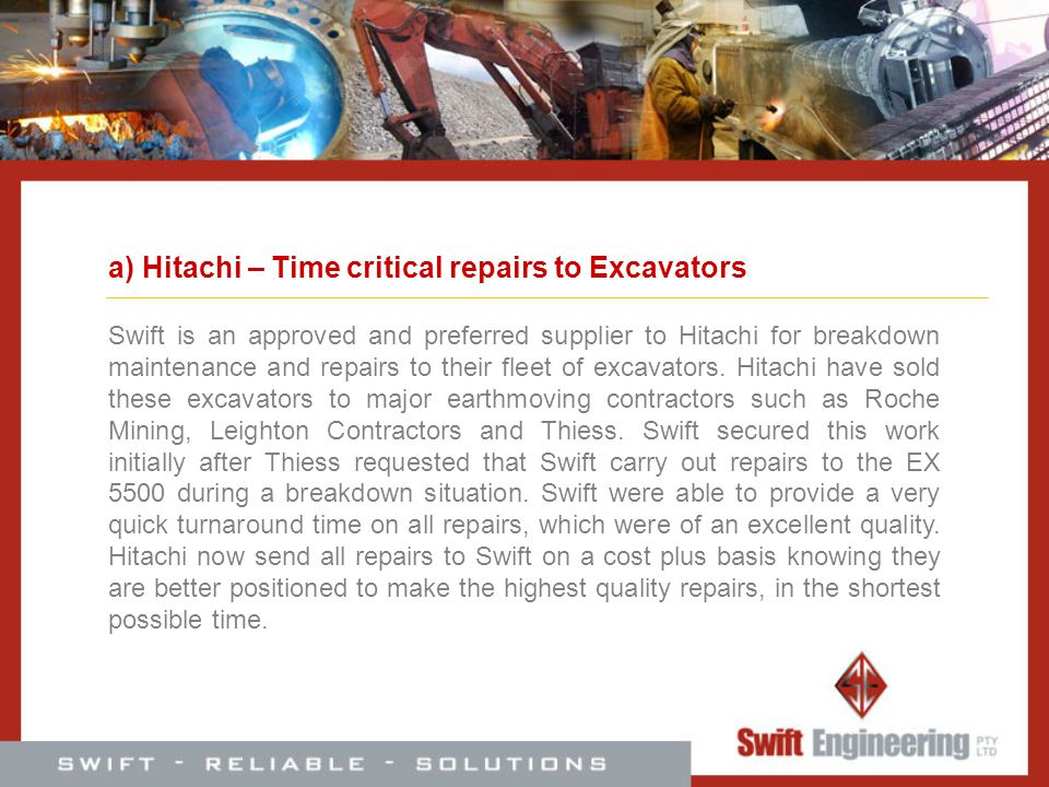 a) Hitachi – Time critical repairs to Excavators Swift is an approved and preferred supplier to Hitachi for breakdown maintenance and repairs to their