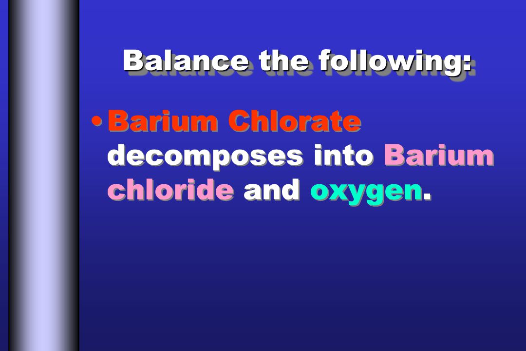 Balance the following: Barium Chlorate decomposes into Barium chloride and oxygen.