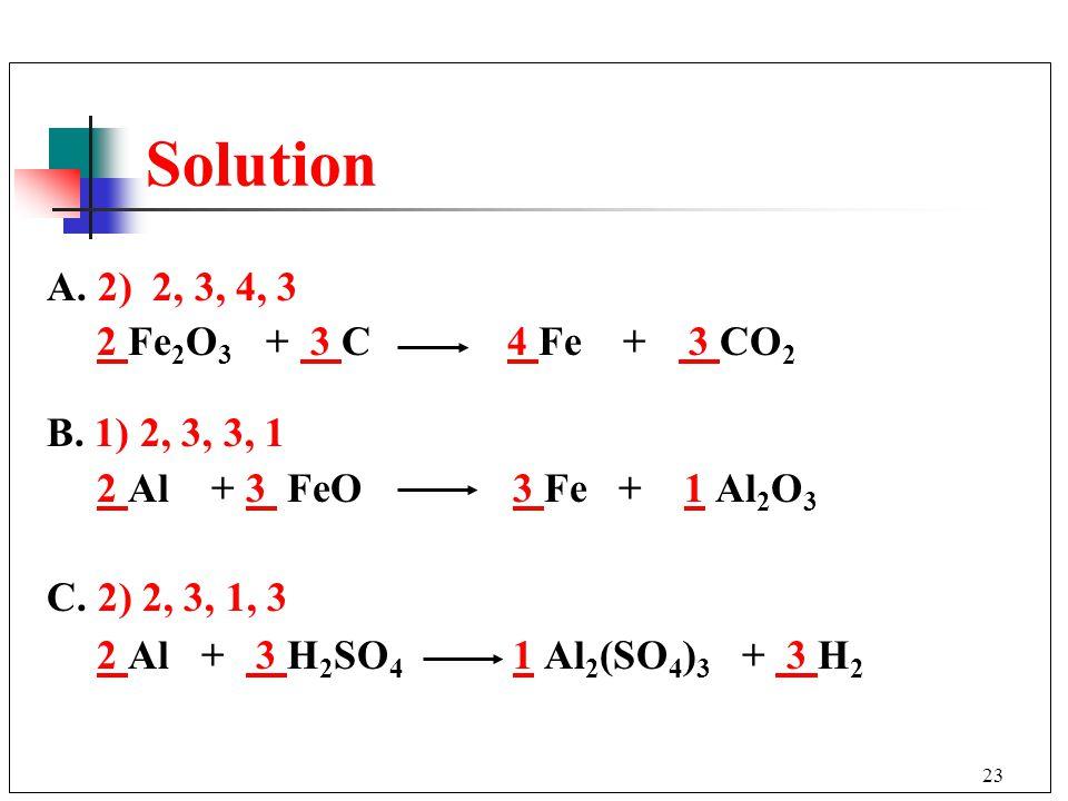 23 A.2) 2, 3, 4, 3 2 Fe 2 O 3 + 3 C 4 Fe + 3 CO 2 B.