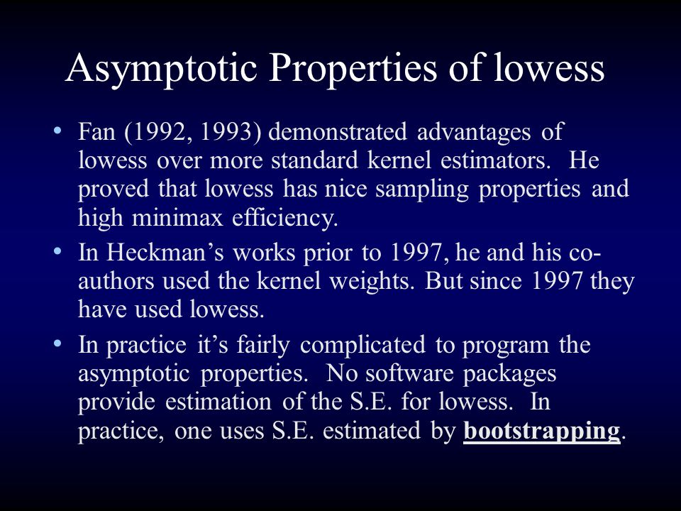 Asymptotic Properties of lowess Fan (1992, 1993) demonstrated advantages of lowess over more standard kernel estimators. He proved that lowess has nic