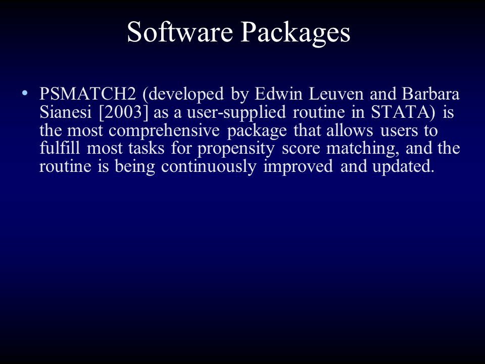 Software Packages PSMATCH2 (developed by Edwin Leuven and Barbara Sianesi [2003] as a user-supplied routine in STATA) is the most comprehensive packag
