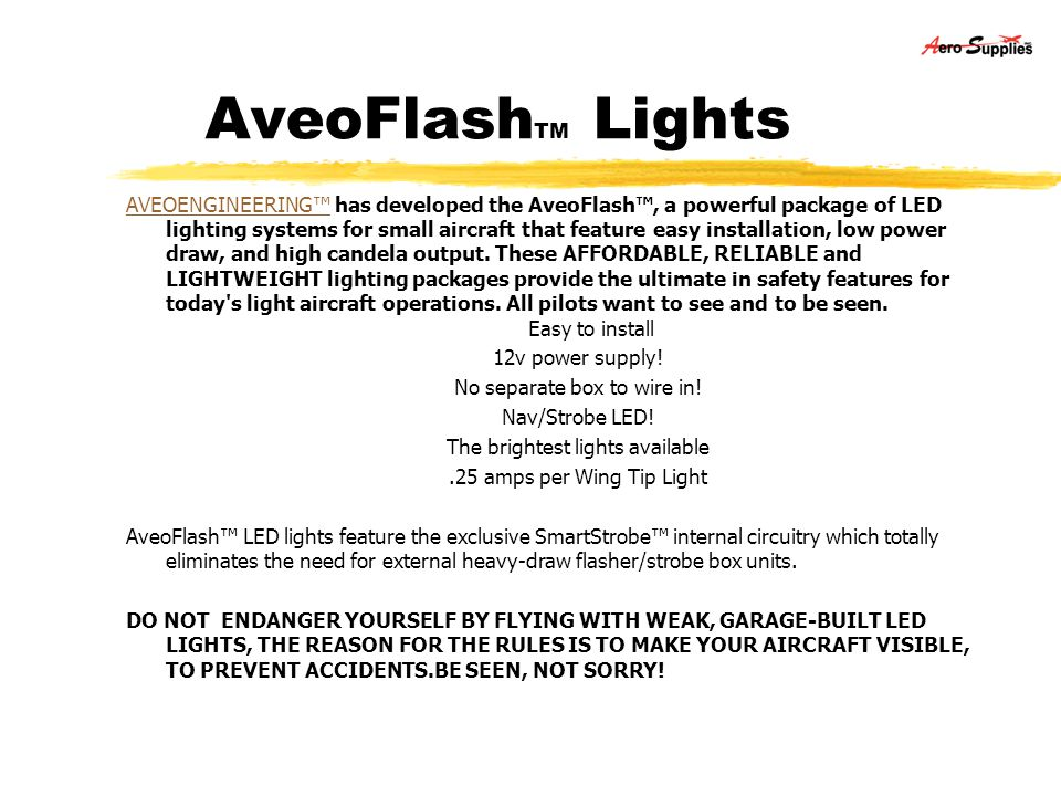 AveoFlash TM Lights AVEOENGINEERINGAVEOENGINEERING has developed the AveoFlash, a powerful package of LED lighting systems for small aircraft that fea