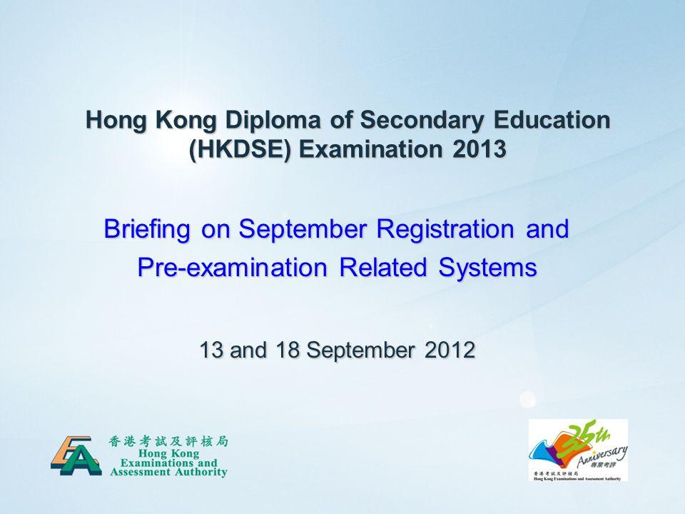 111 Hong Kong Diploma of Secondary Education (HKDSE) Examination 2013 Briefing on September Registration and Pre-examination Related Systems 13 and 18 September 2012