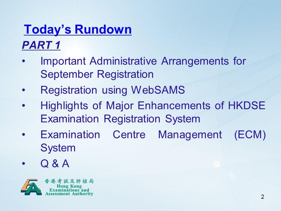 2 Todays Rundown PART 1 Important Administrative Arrangements for September Registration Registration using WebSAMS Highlights of Major Enhancements of HKDSE Examination Registration System Examination Centre Management (ECM) System Q & A