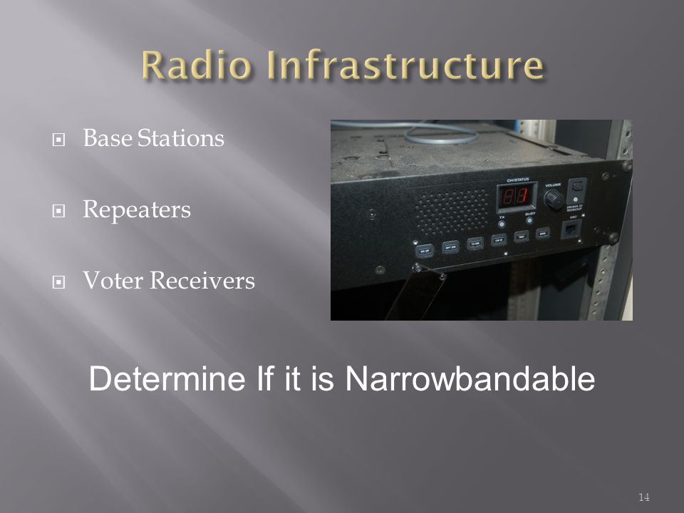 Base Stations Repeaters Voter Receivers 14 Determine If it is Narrowbandable