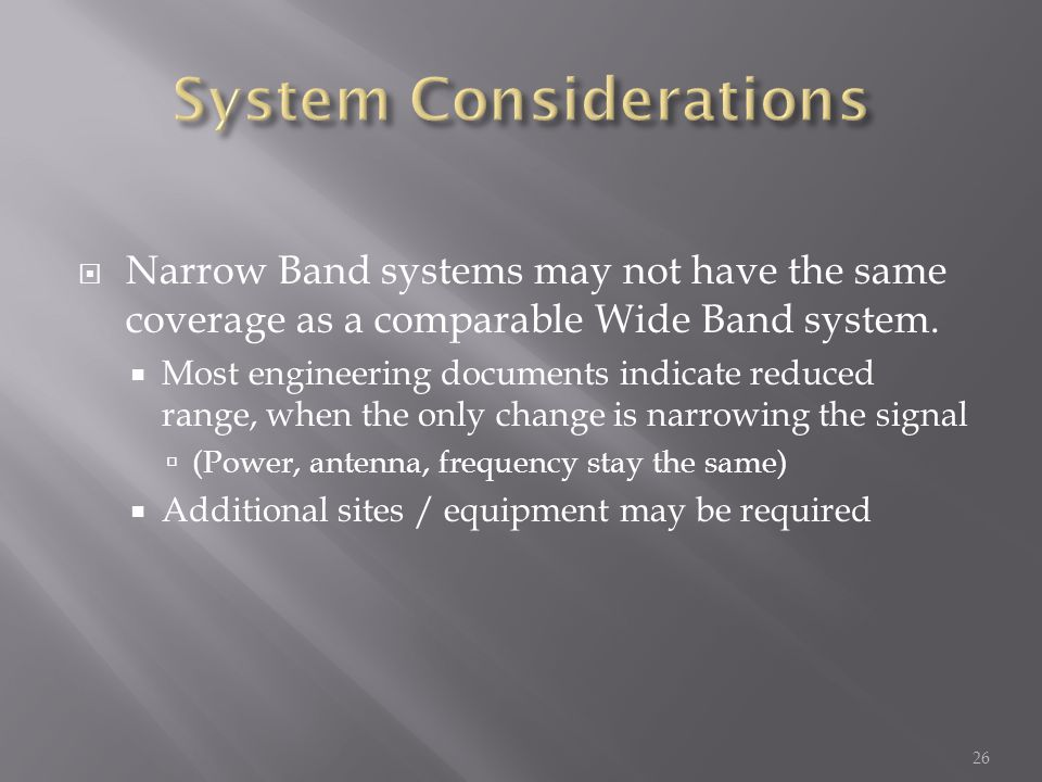 Narrow Band systems may not have the same coverage as a comparable Wide Band system.