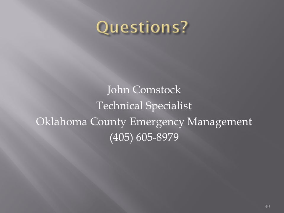 John Comstock Technical Specialist Oklahoma County Emergency Management (405) 605-8979 40