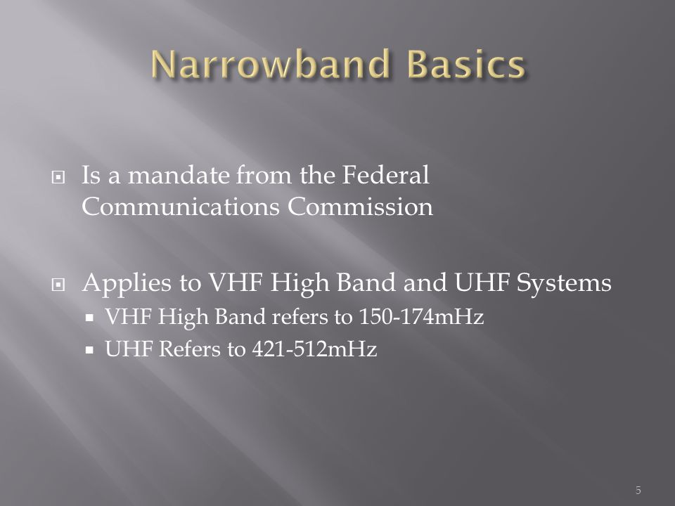 Is a mandate from the Federal Communications Commission Applies to VHF High Band and UHF Systems VHF High Band refers to 150-174mHz UHF Refers to 421-512mHz 5