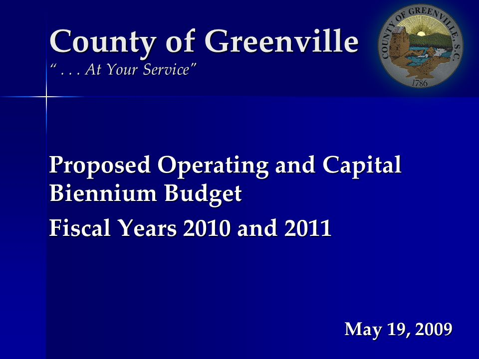 Proposed Operating and Capital Biennium Budget Fiscal Years 2010 and 2011 May 19, 2009 County of Greenville... At Your Service