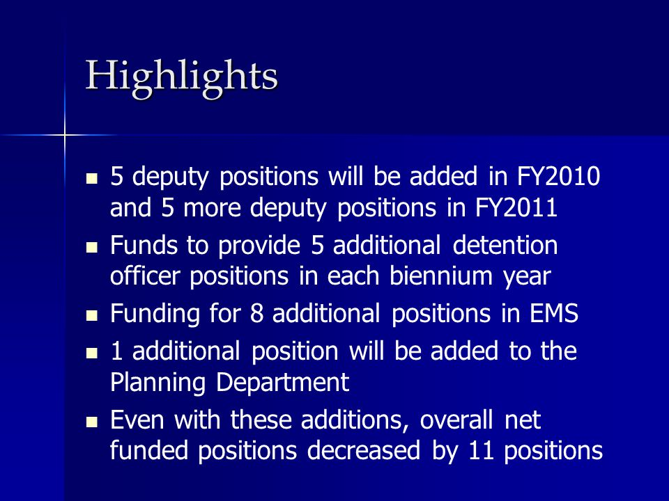 Highlights 5 deputy positions will be added in FY2010 and 5 more deputy positions in FY2011 Funds to provide 5 additional detention officer positions