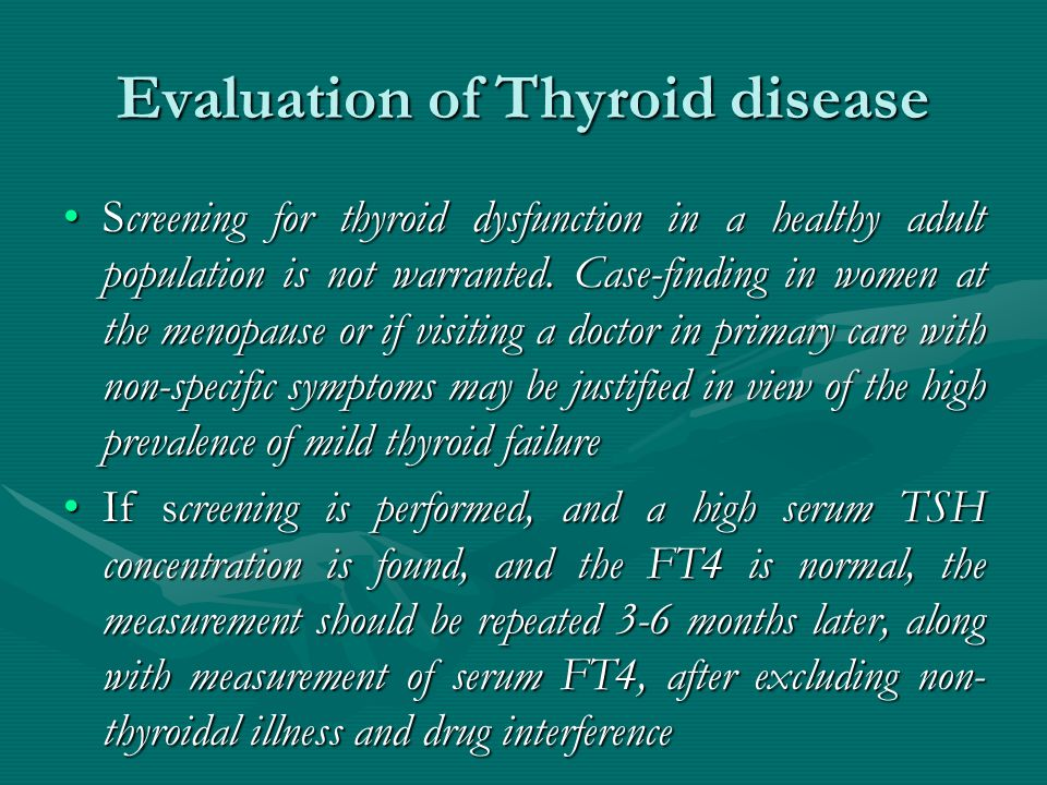 Evaluation of Thyroid disease Screening for thyroid dysfunction in a healthy adult population is not warranted.
