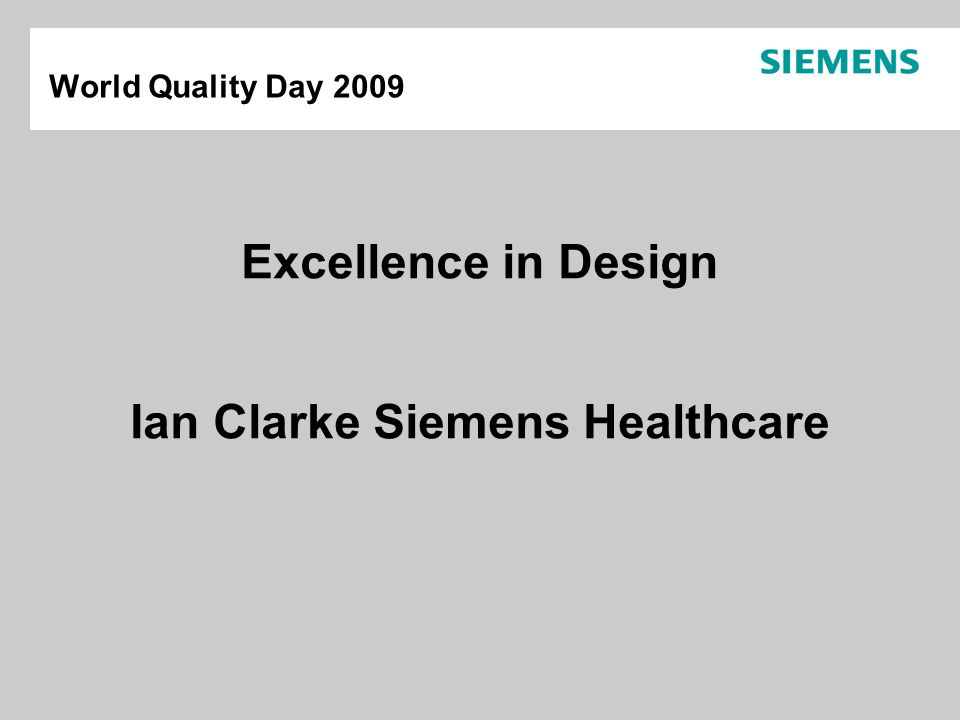 World Quality Day 2009 Excellence in Design Ian Clarke Siemens Healthcare