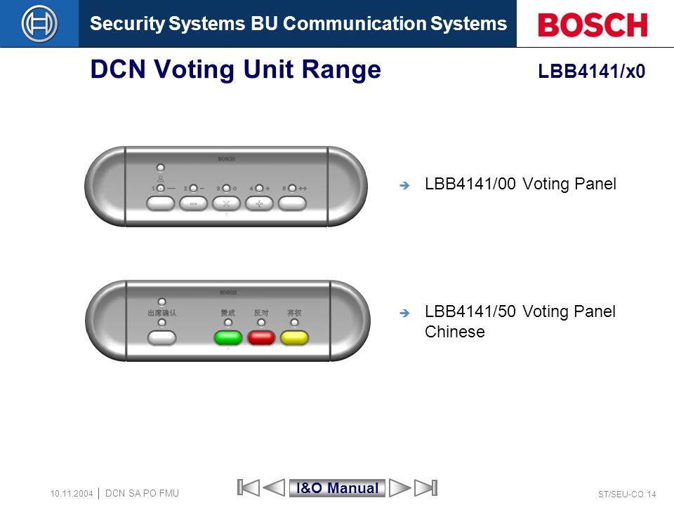Security Systems BU Communication Systems ST/SEU-CO 14 DCN SA PO FMU 10.11.2004 DCN Voting Unit Range LBB4141/x0 LBB4141/00 Voting Panel LBB4141/50 Vo