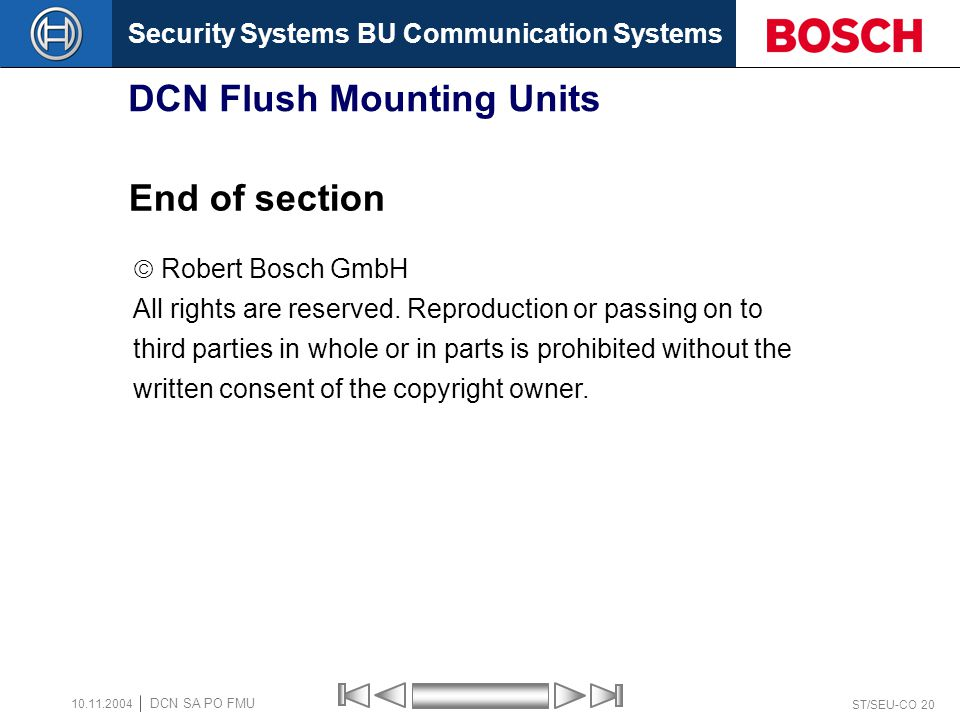Security Systems BU Communication Systems ST/SEU-CO 20 DCN SA PO FMU 10.11.2004 DCN Flush Mounting Units End of section Robert Bosch GmbH All rights are reserved.