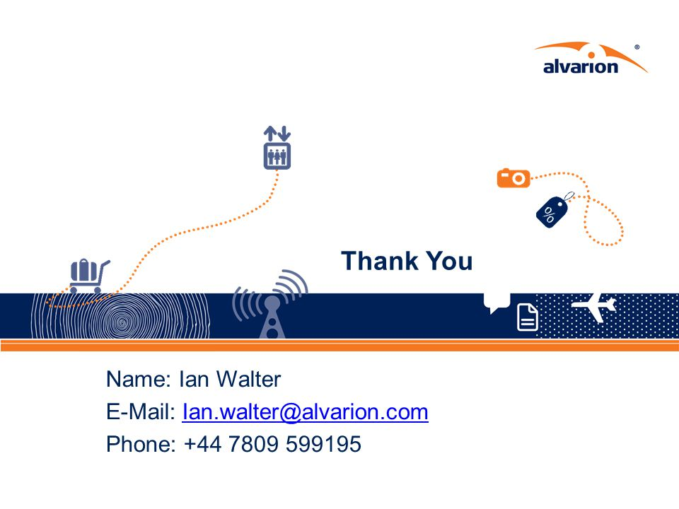 Thank You Name: Ian Walter E-Mail: Ian.walter@alvarion.comIan.walter@alvarion.com Phone: +44 7809 599195