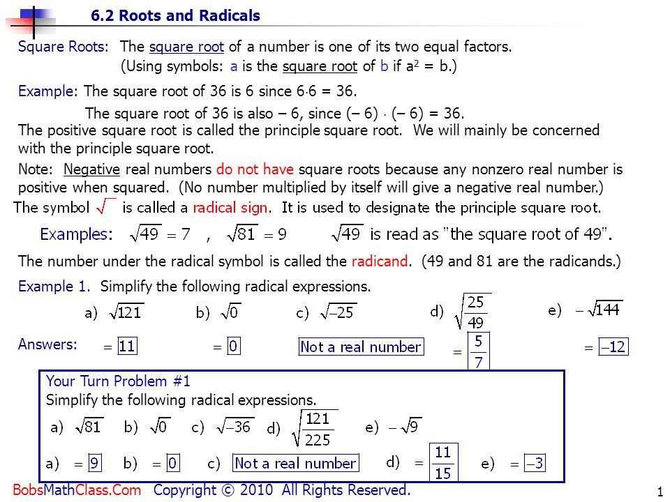 6.2 Roots and Radicals BobsMathClass.Com Copyright © 2010 All Rights Reserved. 1 Square Roots: The square root of a number is one of its two equal fac