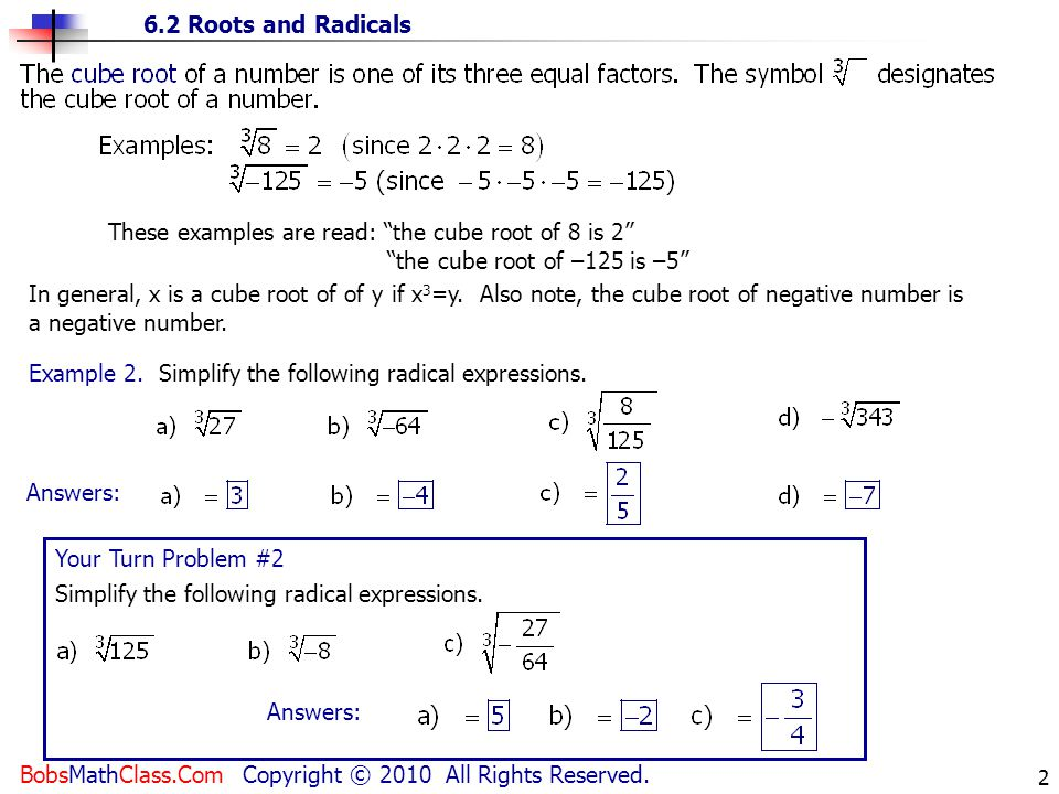6.2 Roots and Radicals BobsMathClass.Com Copyright © 2010 All Rights Reserved. 2 These examples are read: the cube root of 8 is 2 the cube root of –12