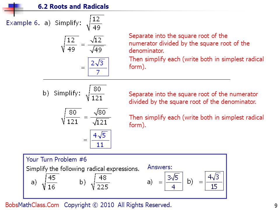 6.2 Roots and Radicals BobsMathClass.Com Copyright © 2010 All Rights Reserved. 9 Separate into the square root of the numerator divided by the square