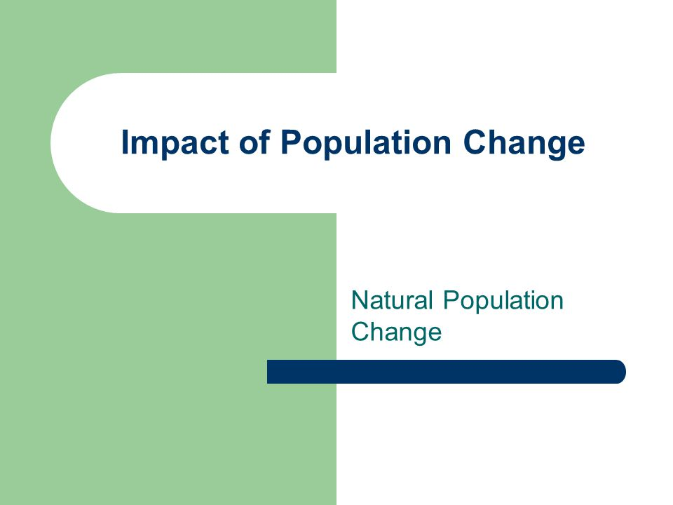 Impact of Population Change Natural Population Change