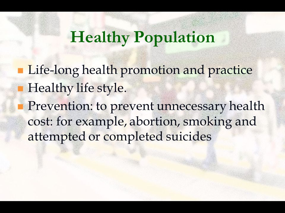Healthy Population Life-long health promotion and practice Healthy life style.