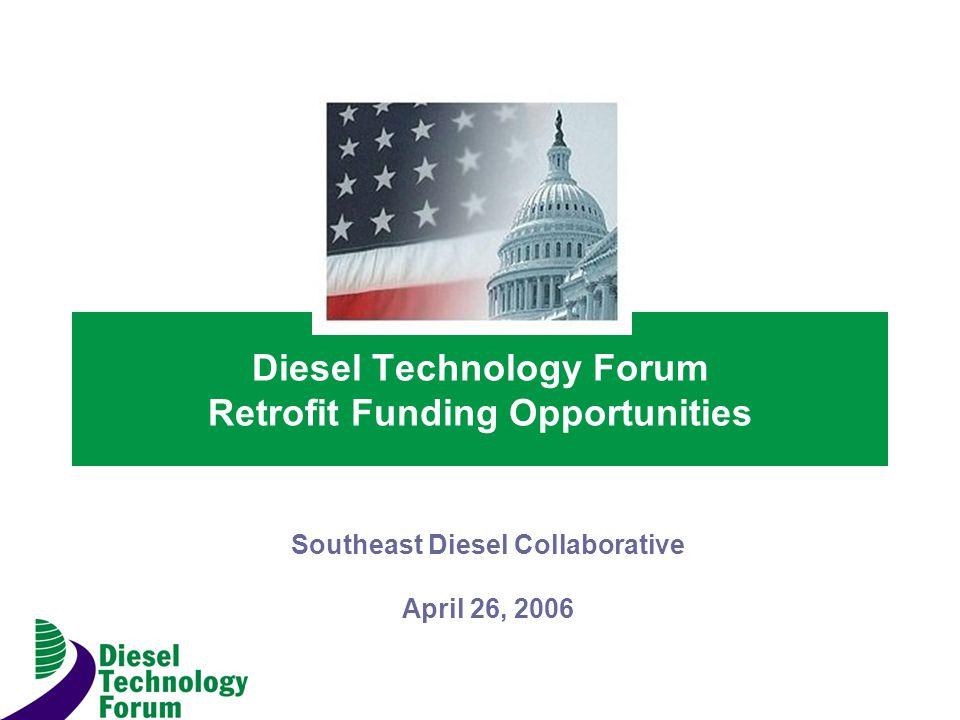 Diesel Technology Forum Retrofit Funding Opportunities Southeast Diesel Collaborative April 26, 2006