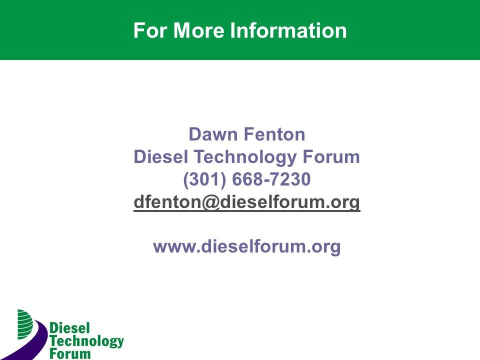 For More Information Dawn Fenton Diesel Technology Forum (301) 668-7230 dfenton@dieselforum.org www.dieselforum.org